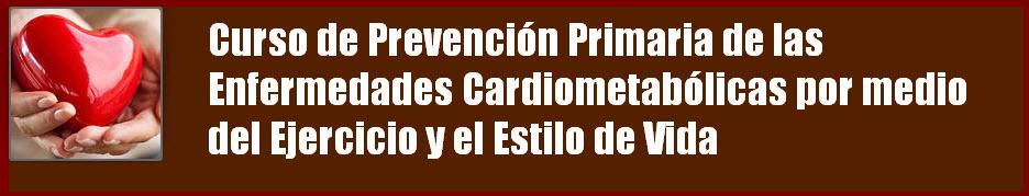"""""""Curso de Prevención Primaria de las Enfermedades Cardio-Metabólicas por medio del Ejercicio Físico y el Estilo de Vida"""""""