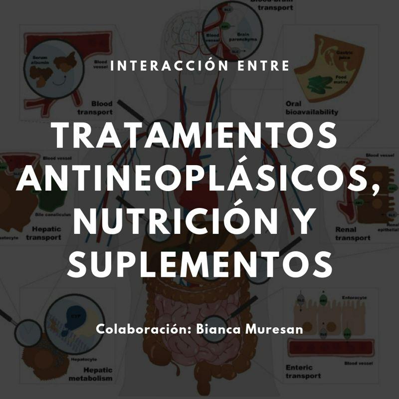 Interacción entre tratamintos antineoplásicos, nutrición y suplementos nutricionales.